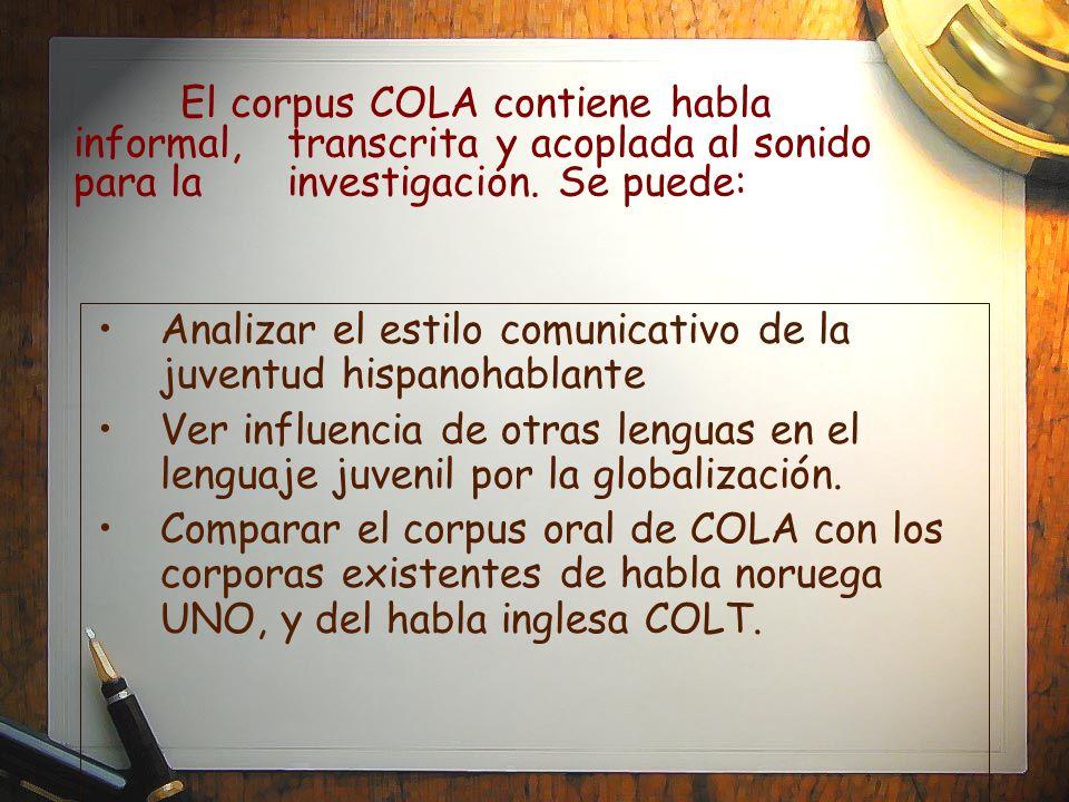 El corpus COLA contiene habla informal, transcrita y acoplada al sonido para la investigación. Se puede: Analizar el estilo comunicativo de la juventu