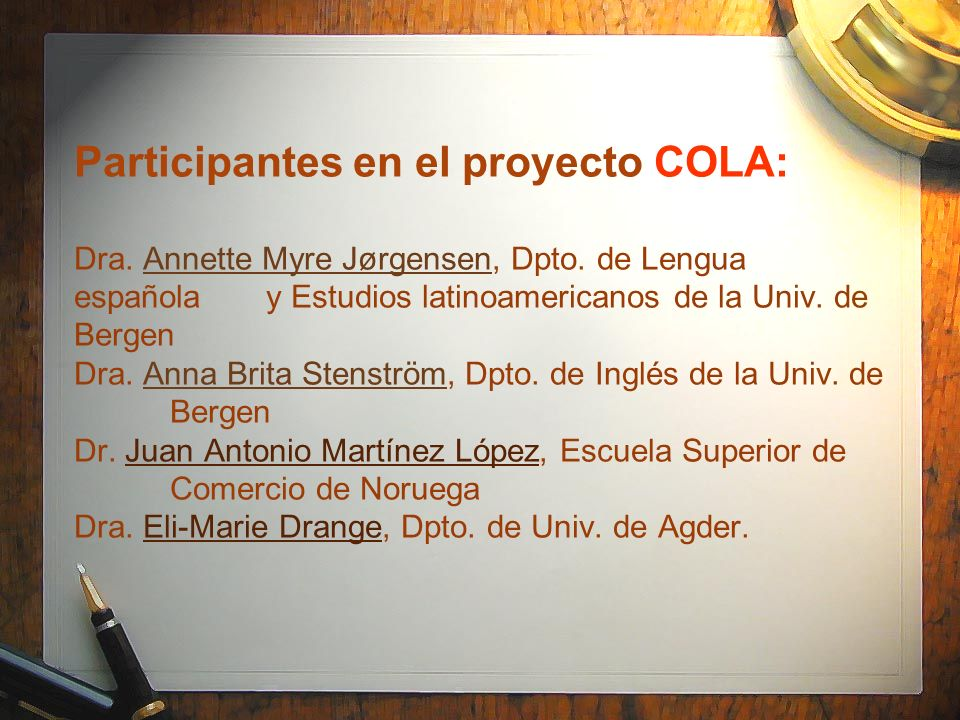 Participantes en el proyecto COLA: Dra. Annette Myre Jørgensen, Dpto. de Lengua española y Estudios latinoamericanos de la Univ. de Bergen Dra. Anna B