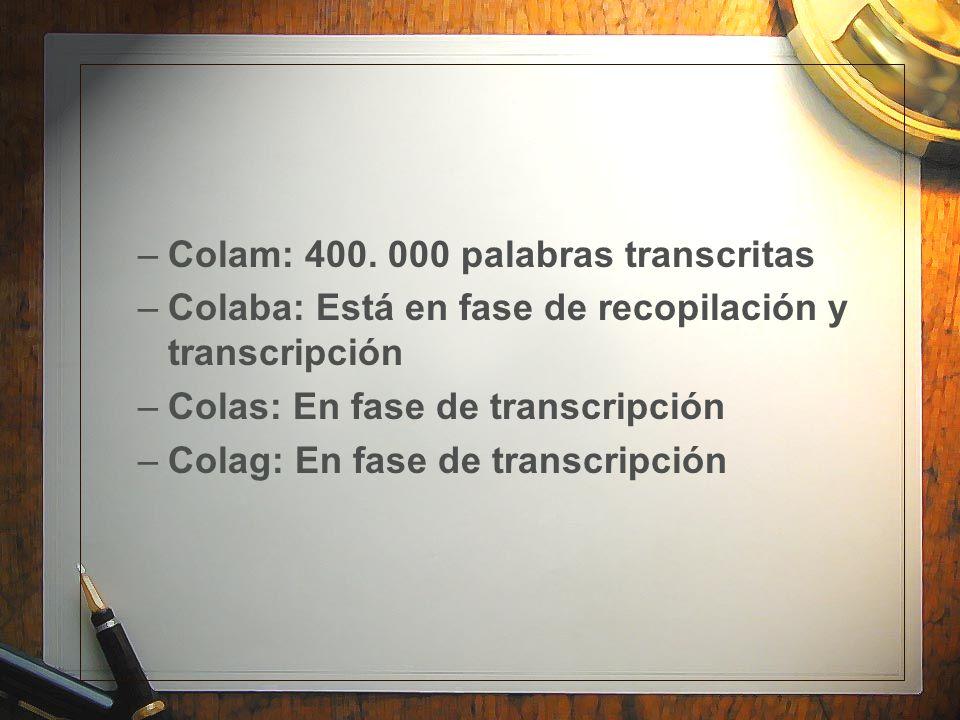 –Colam: 400. 000 palabras transcritas –Colaba: Está en fase de recopilación y transcripción –Colas: En fase de transcripción –Colag: En fase de transc