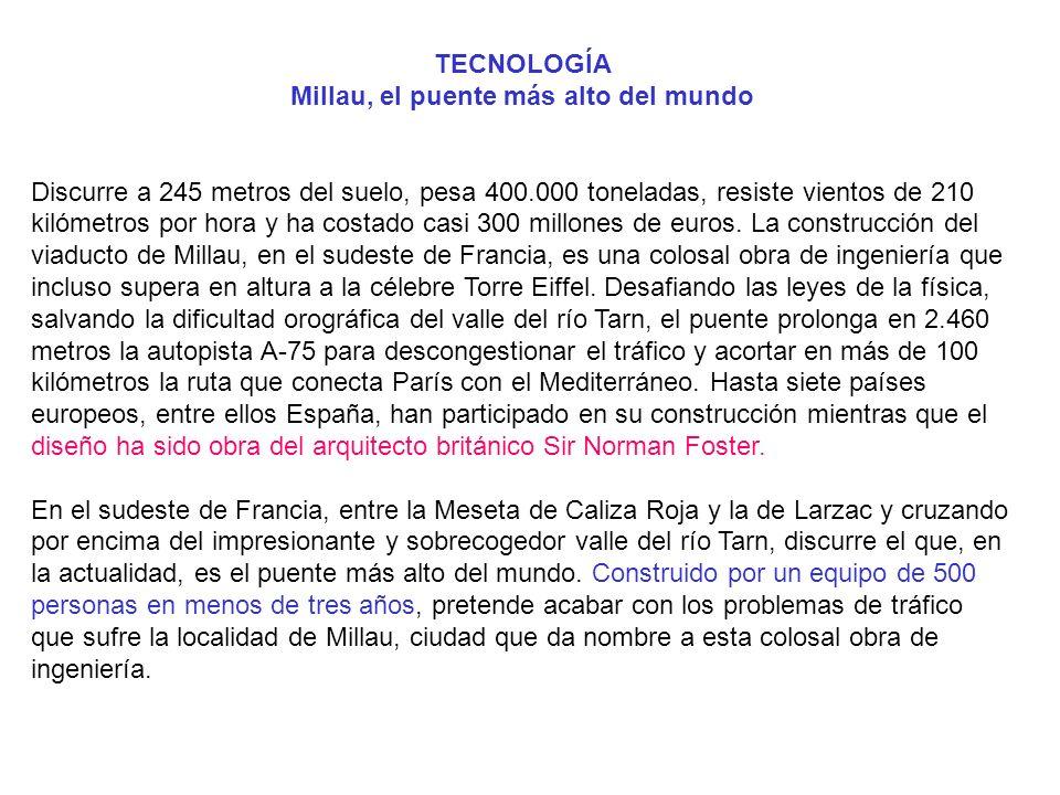 TECNOLOGÍA Millau, el puente más alto del mundo Discurre a 245 metros del suelo, pesa 400.000 toneladas, resiste vientos de 210 kilómetros por hora y