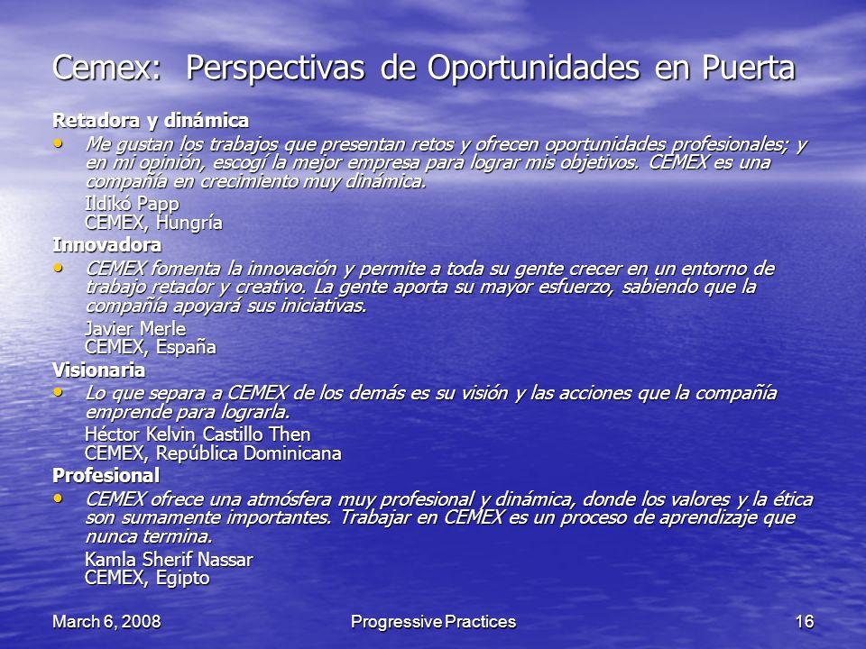 March 6, 2008Progressive Practices16 Cemex: Perspectivas de Oportunidades en Puerta Retadora y dinámica Me gustan los trabajos que presentan retos y o
