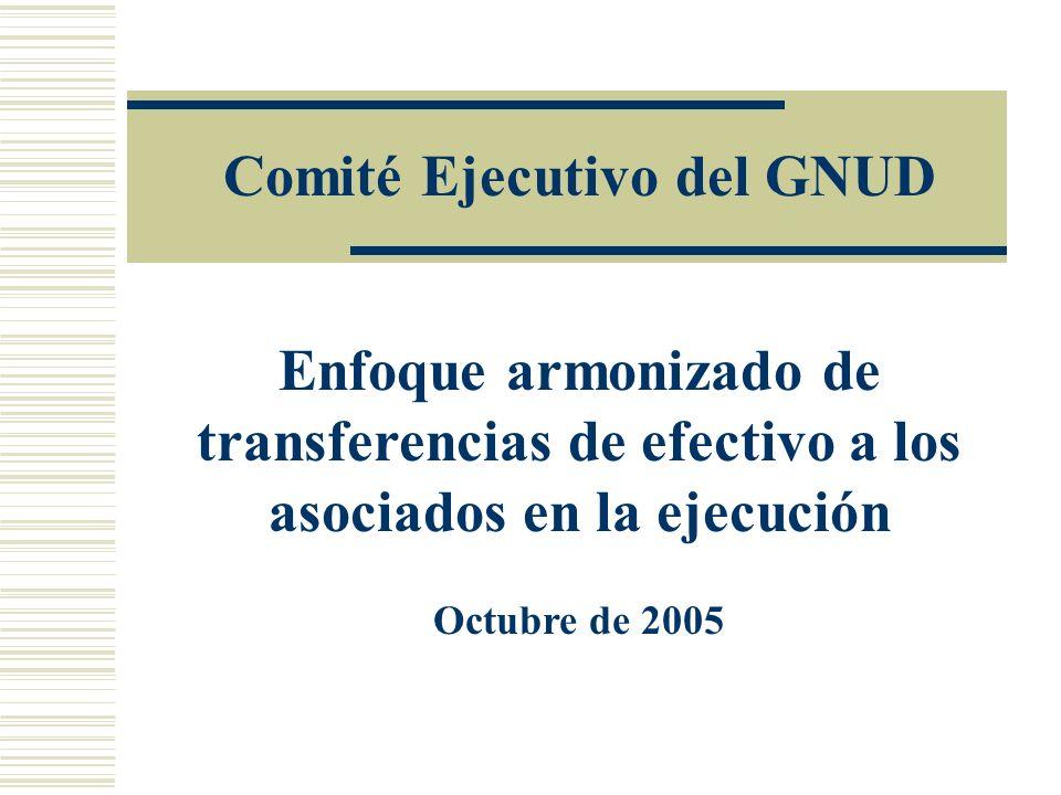 Enfoque armonizado de transferencias de efectivo a los asociados en la ejecución Octubre de 2005 Comité Ejecutivo del GNUD