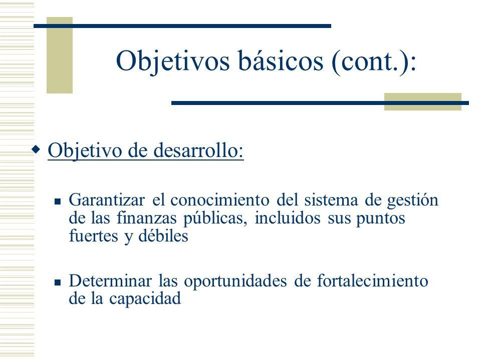 Objetivos básicos (cont.): Objetivo de desarrollo: Garantizar el conocimiento del sistema de gestión de las finanzas públicas, incluidos sus puntos fu