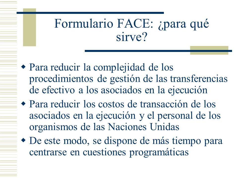 Formulario FACE: ¿para qué sirve? Para reducir la complejidad de los procedimientos de gestión de las transferencias de efectivo a los asociados en la