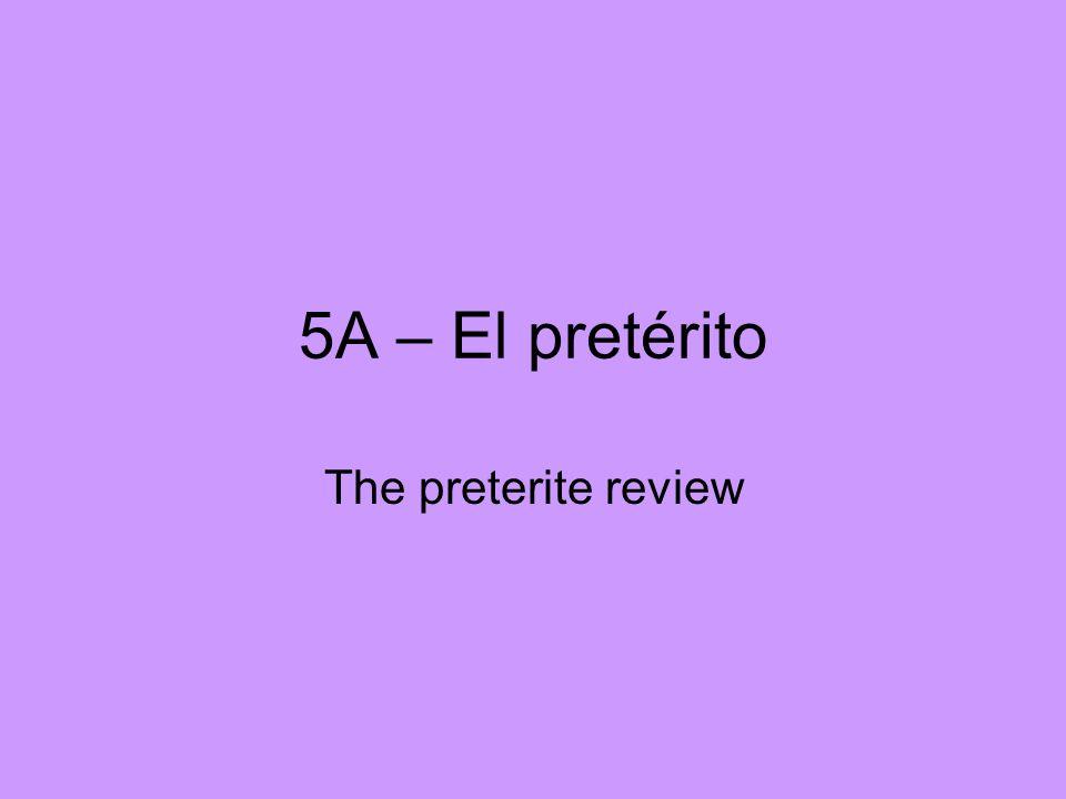 5A – El pretérito The preterite review
