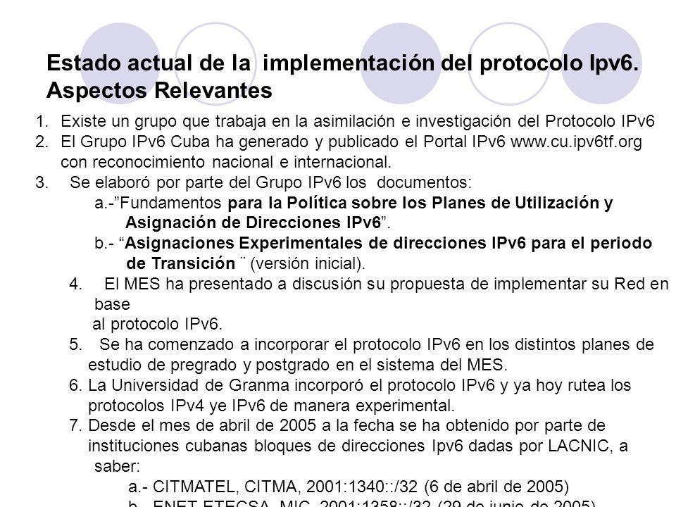 Estado actual de la implementación del protocolo Ipv6. Aspectos Relevantes 1.Existe un grupo que trabaja en la asimilación e investigación del Protoco