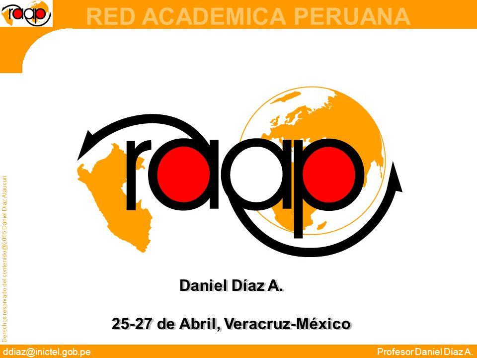 Derechos reservado del contenido@2005 Daniel Díaz Ataucuri ddiaz@inictel.gob.peProfesor Daniel Díaz A. RED ACADEMICA PERUANA Daniel Díaz A. 25-27 de A