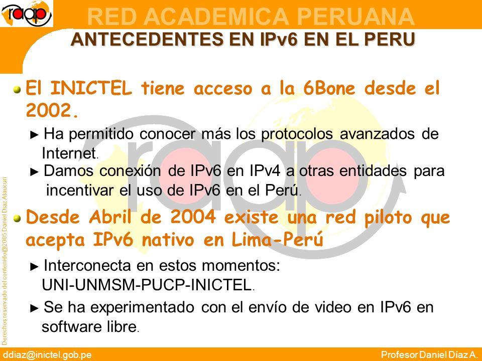 Derechos reservado del contenido@2005 Daniel Díaz Ataucuri ddiaz@inictel.gob.peProfesor Daniel Díaz A. RED ACADEMICA PERUANA ANTECEDENTES EN IPv6 EN E