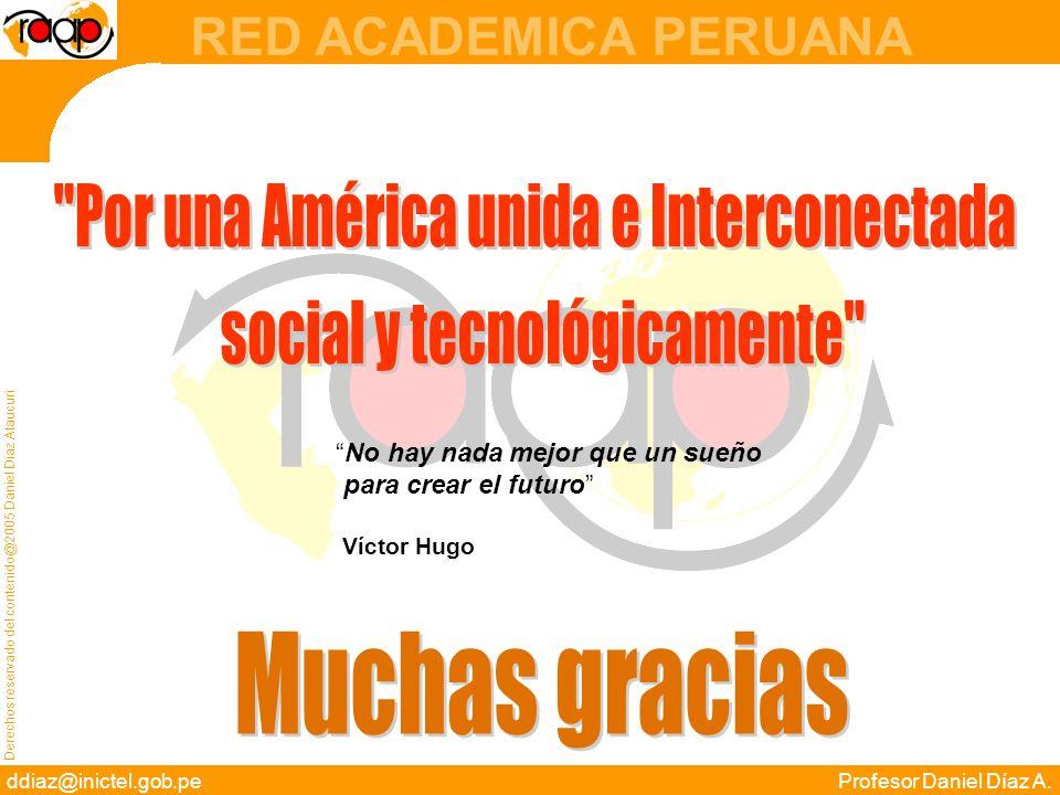 Derechos reservado del contenido@2005 Daniel Díaz Ataucuri ddiaz@inictel.gob.peProfesor Daniel Díaz A. RED ACADEMICA PERUANA No hay nada mejor que un