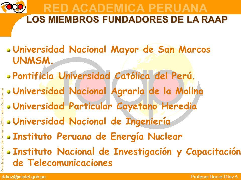 Derechos reservado del contenido@2005 Daniel Díaz Ataucuri ddiaz@inictel.gob.peProfesor Daniel Díaz A. RED ACADEMICA PERUANA Universidad Nacional Mayo