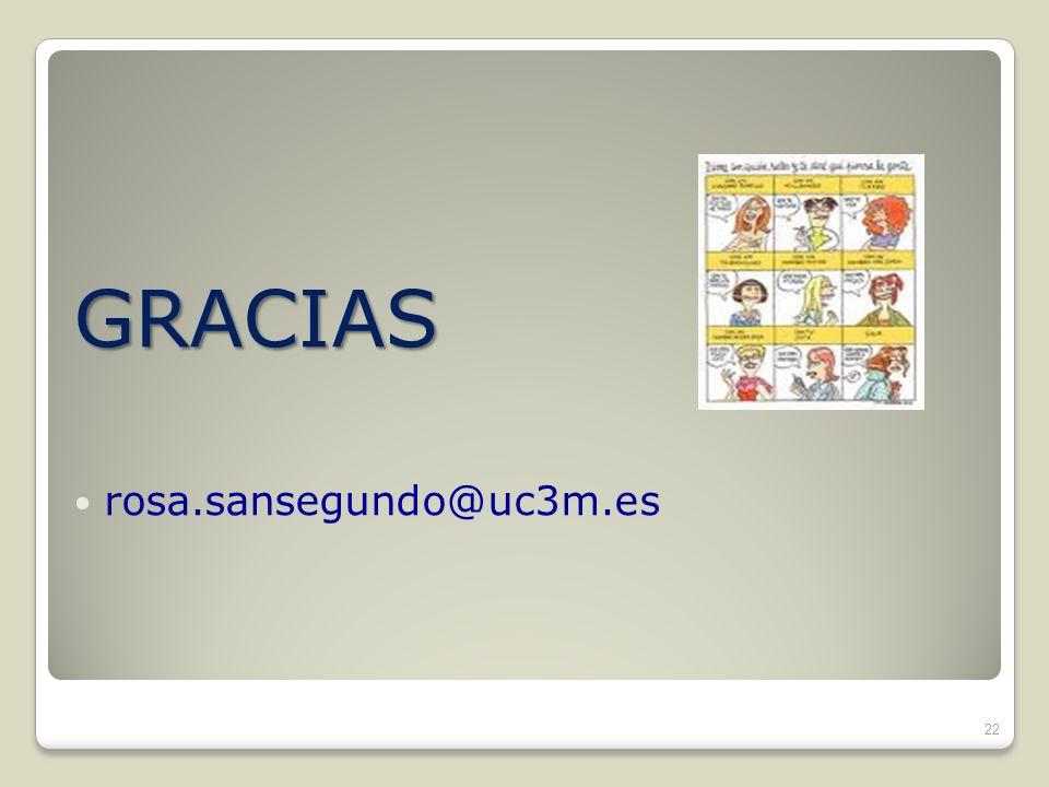 GRACIAS rosa.sansegundo@uc3m.es 22