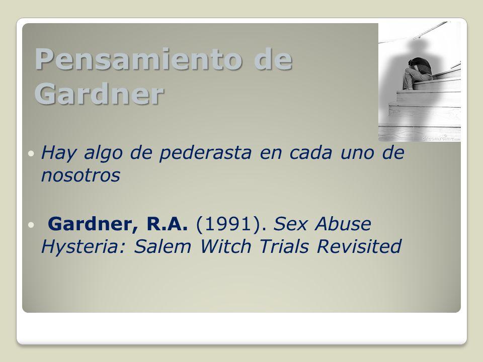 Hay algo de pederasta en cada uno de nosotros Gardner, R.A. (1991). Sex Abuse Hysteria: Salem Witch Trials Revisited Pensamiento de Gardner