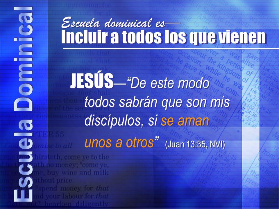 Escuela dominical es JESÚS De este modo todos sabrán que son mis discípulos, si se aman unos a otros (Juan 13:35, NVI)