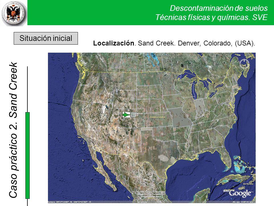 Descontaminación de suelos Técnicas físicas y químicas. SVE Caso práctico 2. Sand Creek Situación inicial Localización. Sand Creek. Denver, Colorado,