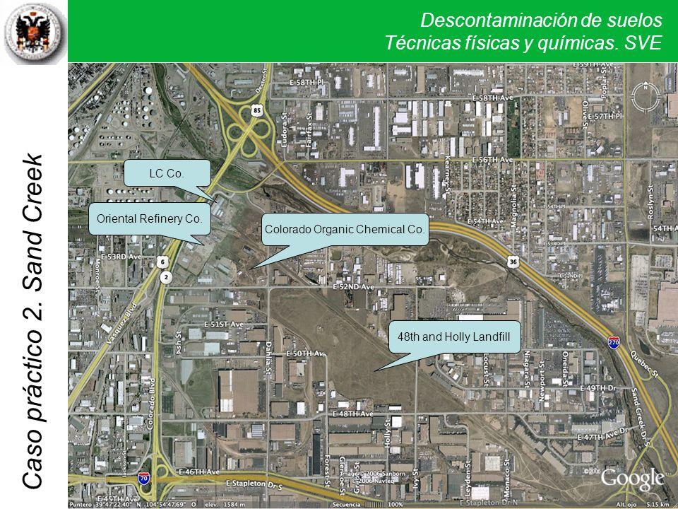 Descontaminación de suelos Técnicas físicas y químicas. SVE Caso práctico 2. Sand Creek Colorado Organic Chemical Co. LC Co. Oriental Refinery Co. 48t