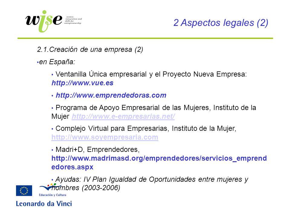 2.1.Creación de una empresa (2) en España: Ventanilla Única empresarial y el Proyecto Nueva Empresa: http://www.vue.es http://www.emprendedoras.com Pr