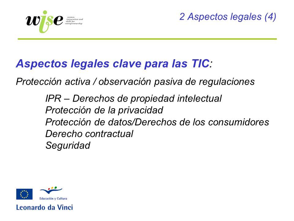 2 Aspectos legales (4) Aspectos legales clave para las TIC: Protección activa / observación pasiva de regulaciones IPR – Derechos de propiedad intelec