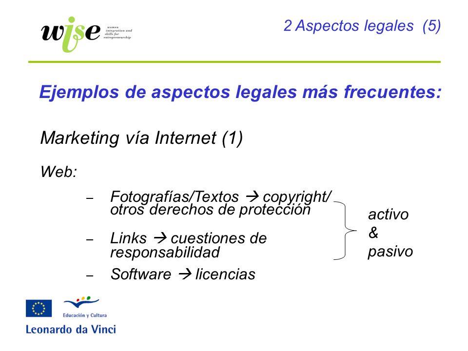 Ejemplos de aspectos legales más frecuentes: Marketing vía Internet (1) Web: – Fotografías/Textos copyright/ otros derechos de protección – Links cues