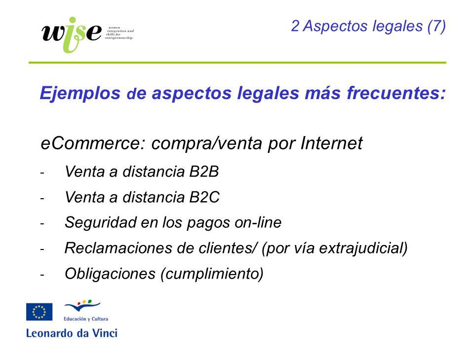 Ejemplos d e aspectos legales más frecuentes: eCommerce: compra/venta por Internet - Venta a distancia B2B - Venta a distancia B2C - Seguridad en los