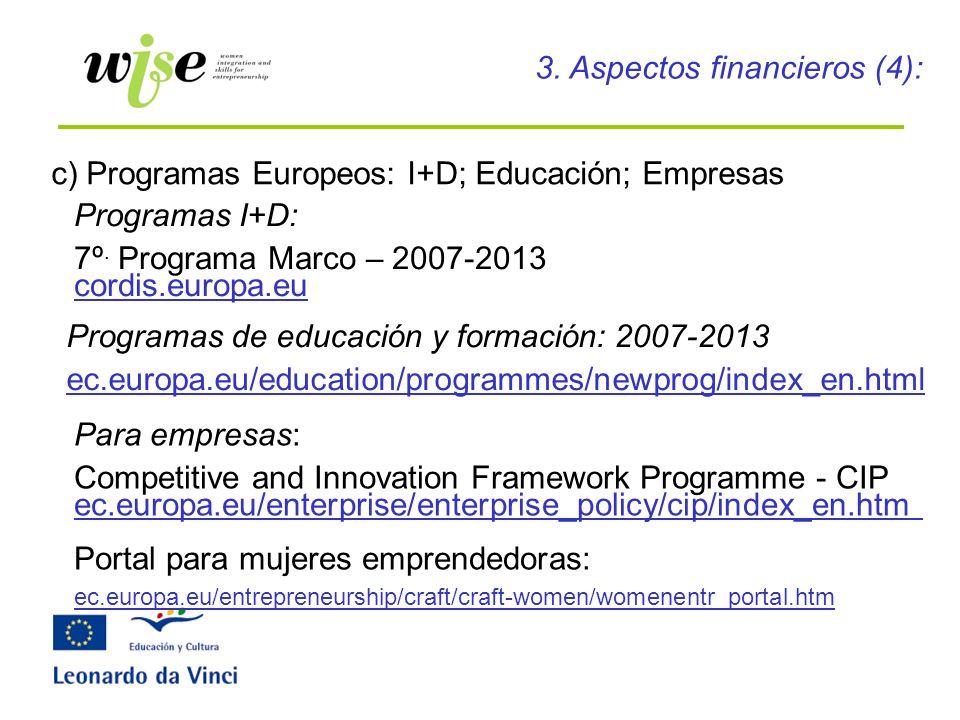c) Programas Europeos: I+D; Educación; Empresas Programas I+D: 7º. Programa Marco – 2007-2013 cordis.europa.eu Programas de educación y formación: 200