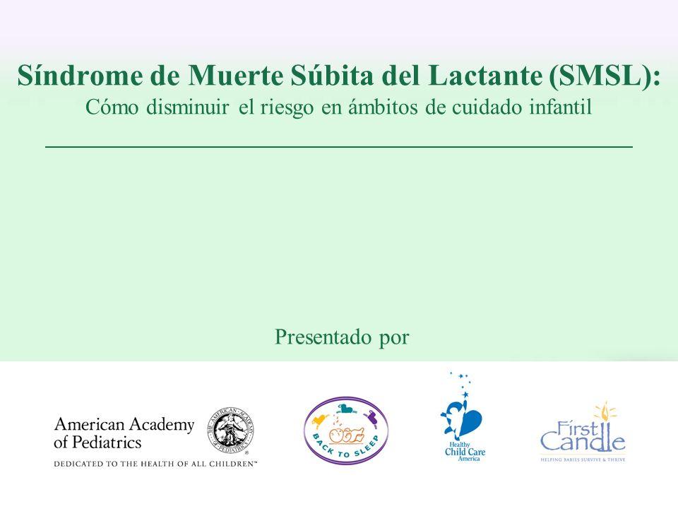 Síndrome de Muerte Súbita del Lactante (SMSL): Cómo disminuir el riesgo en ámbitos de cuidado infantil Presentado por