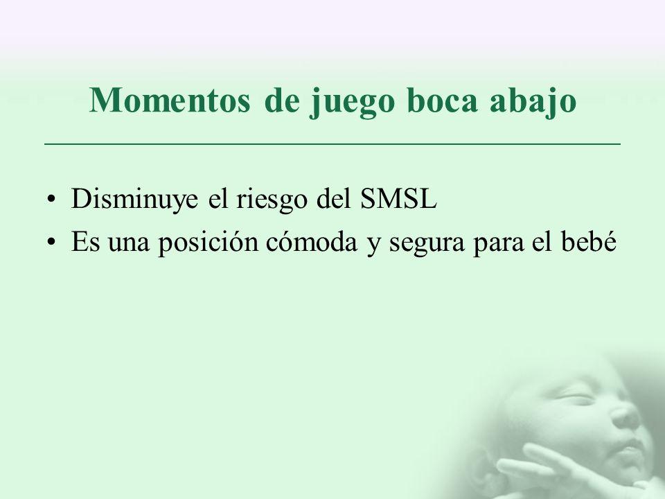 Momentos de juego boca abajo Disminuye el riesgo del SMSL Es una posición cómoda y segura para el bebé