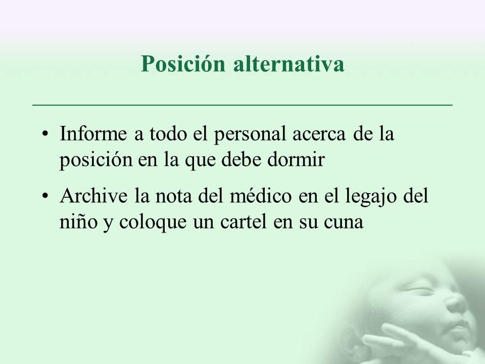 Posición alternativa Informe a todo el personal acerca de la posición en la que debe dormir Archive la nota del médico en el legajo del niño y coloque