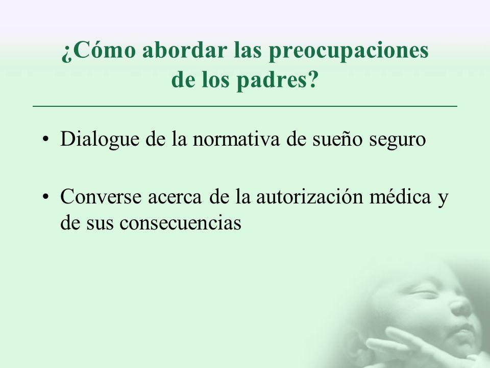 ¿Cómo abordar las preocupaciones de los padres? Dialogue de la normativa de sueño seguro Converse acerca de la autorización médica y de sus consecuenc