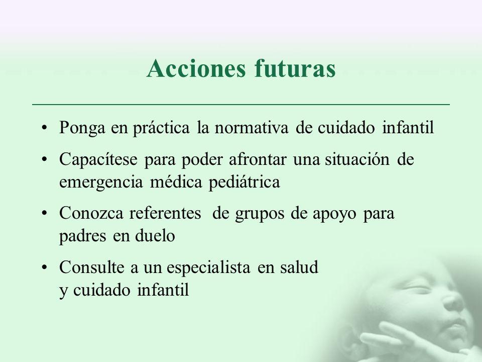 Acciones futuras Ponga en práctica la normativa de cuidado infantil Capacítese para poder afrontar una situación de emergencia médica pediátrica Conoz