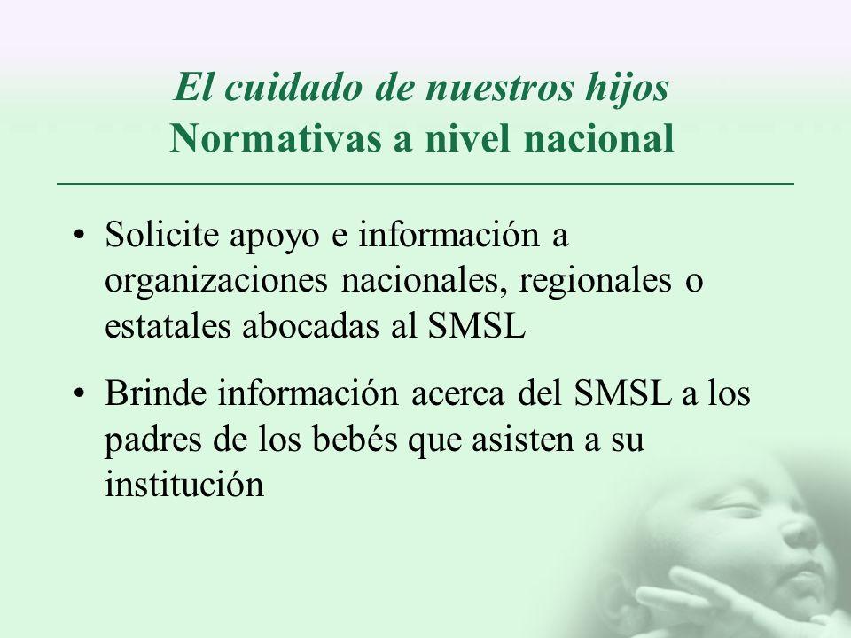 El cuidado de nuestros hijos Normativas a nivel nacional Solicite apoyo e información a organizaciones nacionales, regionales o estatales abocadas al