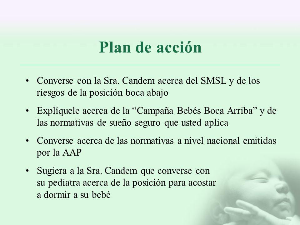 Plan de acción Converse con la Sra. Candem acerca del SMSL y de los riesgos de la posición boca abajo Explíquele acerca de la Campaña Bebés Boca Arrib