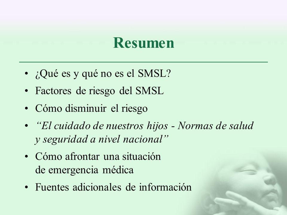 Resumen ¿Qué es y qué no es el SMSL? Factores de riesgo del SMSL Cómo disminuir el riesgo El cuidado de nuestros hijos - Normas de salud y seguridad a
