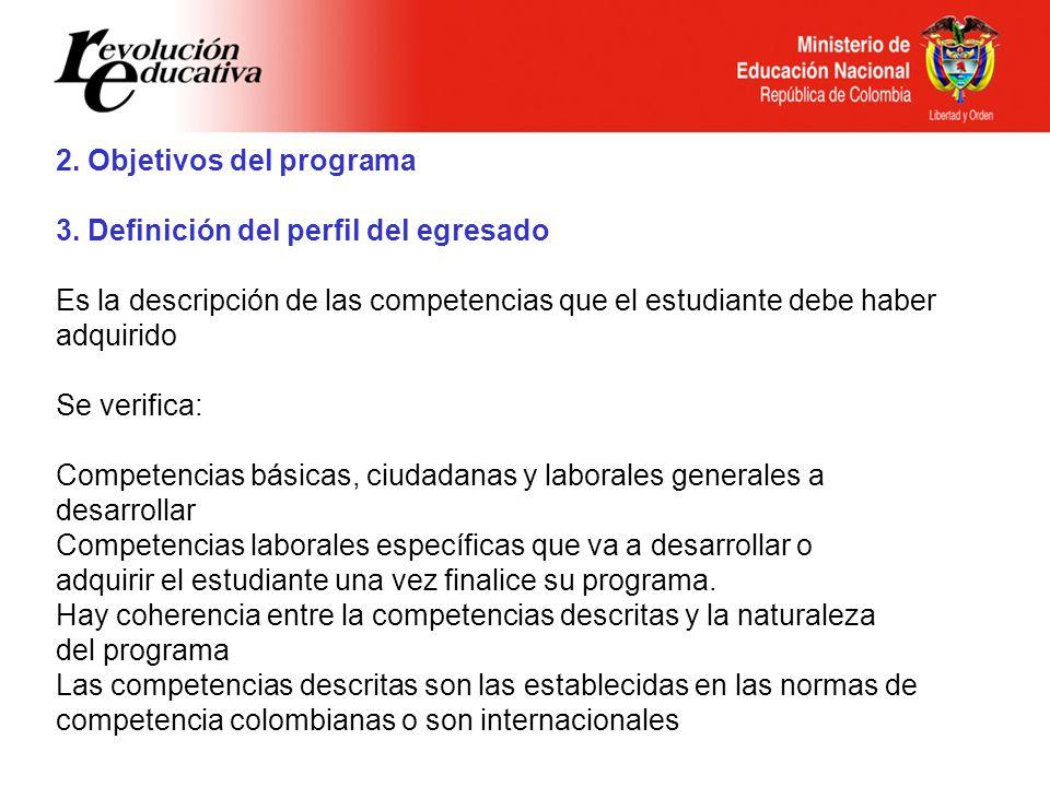 Ministerio de Educación Nacional República de Colombia 2. Objetivos del programa 3. Definición del perfil del egresado Es la descripción de las compet