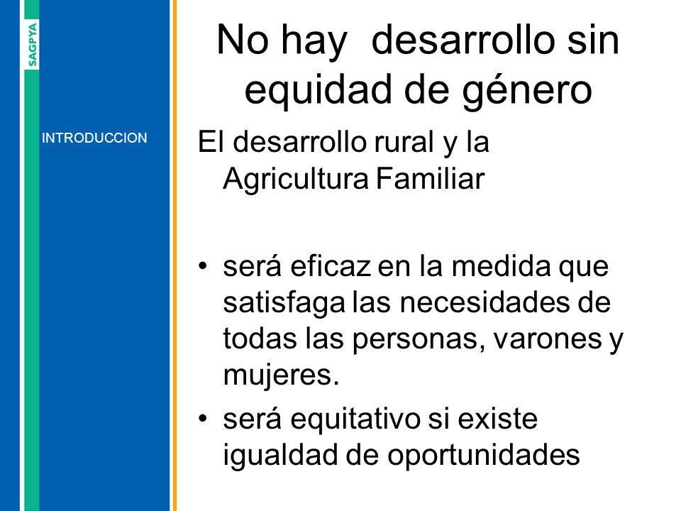 El desarrollo rural y la Agricultura Familiar será eficaz en la medida que satisfaga las necesidades de todas las personas, varones y mujeres. será eq