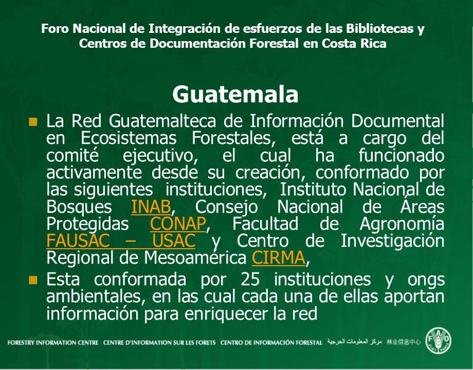 Foro Nacional de Integración de esfuerzos de las Bibliotecas y Centros de Documentación Forestal en Costa Rica Guatemala La Red Guatemalteca de Inform