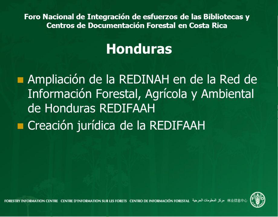 Foro Nacional de Integración de esfuerzos de las Bibliotecas y Centros de Documentación Forestal en Costa Rica Honduras Ampliación de la REDINAH en de
