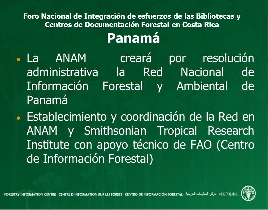 Foro Nacional de Integración de esfuerzos de las Bibliotecas y Centros de Documentación Forestal en Costa Rica Panamá La ANAM creará por resolución ad