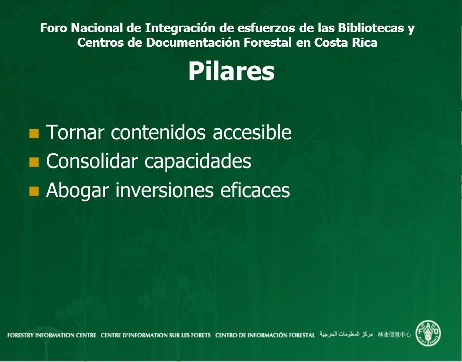 Foro Nacional de Integración de esfuerzos de las Bibliotecas y Centros de Documentación Forestal en Costa Rica Pilares Tornar contenidos accesible Con