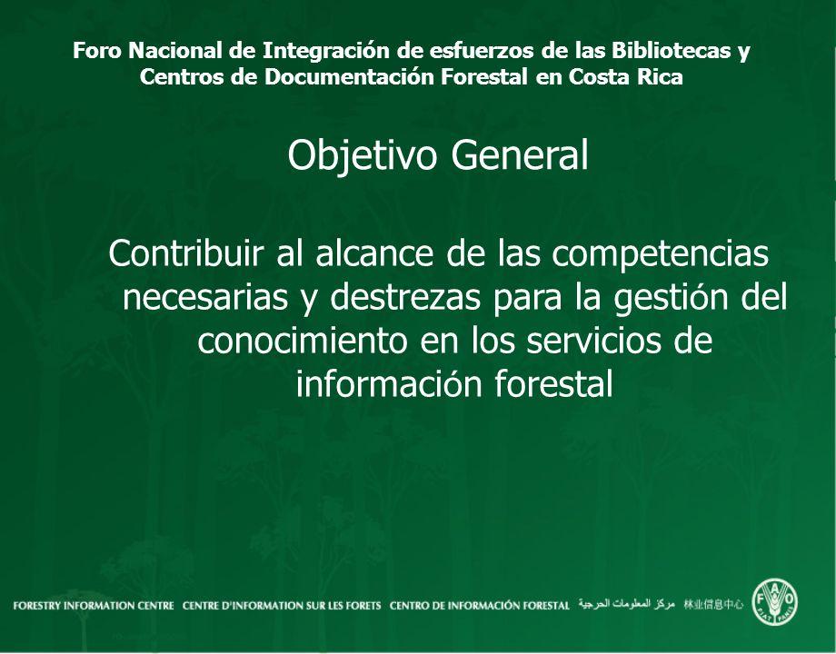 Foro Nacional de Integración de esfuerzos de las Bibliotecas y Centros de Documentación Forestal en Costa Rica Objetivo General Contribuir al alcance