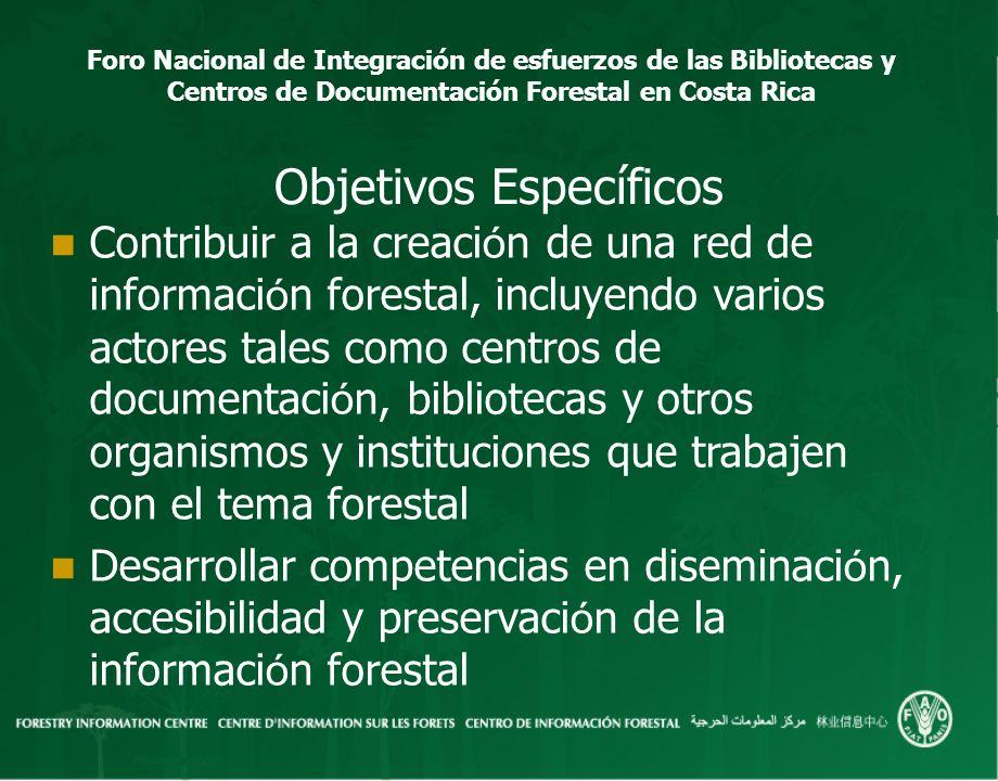 Foro Nacional de Integración de esfuerzos de las Bibliotecas y Centros de Documentación Forestal en Costa Rica Objetivos Específicos Contribuir a la c