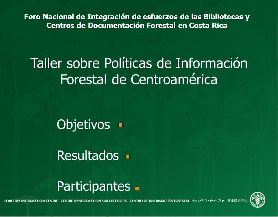Foro Nacional de Integración de esfuerzos de las Bibliotecas y Centros de Documentación Forestal en Costa Rica Taller sobre Políticas de Información F