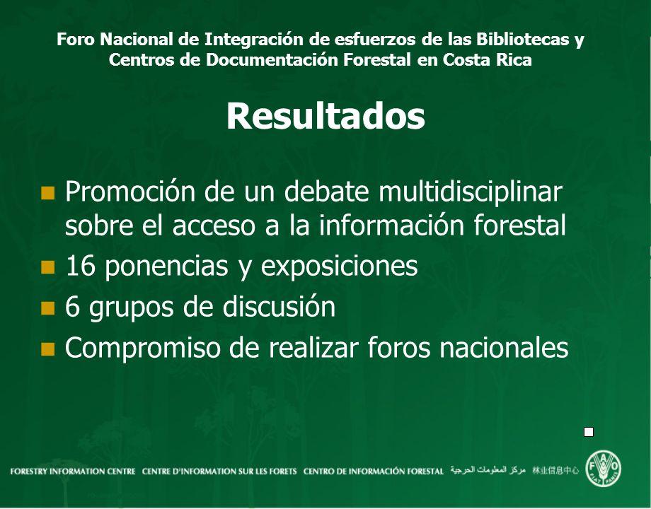 Foro Nacional de Integración de esfuerzos de las Bibliotecas y Centros de Documentación Forestal en Costa Rica Resultados Promoción de un debate multi