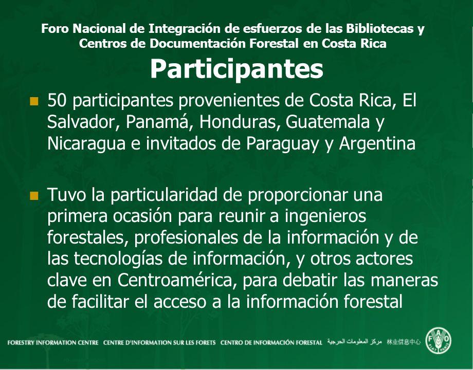 Foro Nacional de Integración de esfuerzos de las Bibliotecas y Centros de Documentación Forestal en Costa Rica Participantes 50 participantes provenie