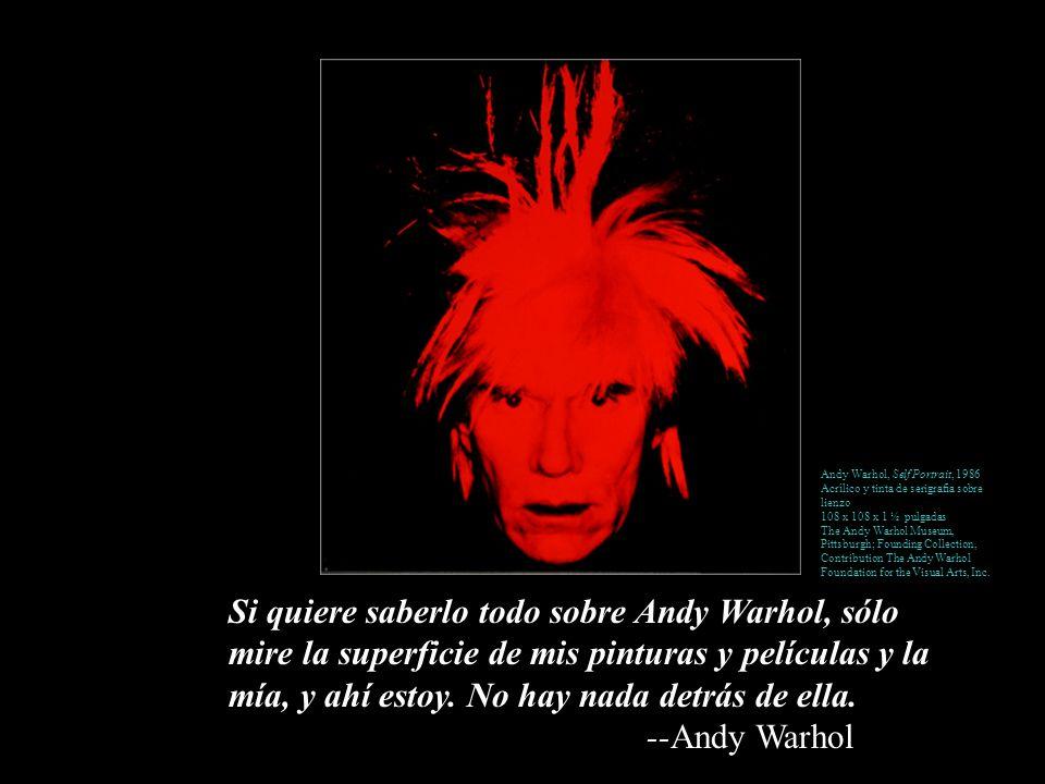 Si quiere saberlo todo sobre Andy Warhol, sólo mire la superficie de mis pinturas y películas y la mía, y ahí estoy. No hay nada detrás de ella. --And