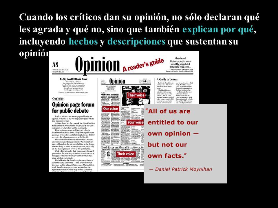 Cuando los críticos dan su opinión, no sólo declaran qué les agrada y qué no, sino que también explican por qué, incluyendo hechos y descripciones que