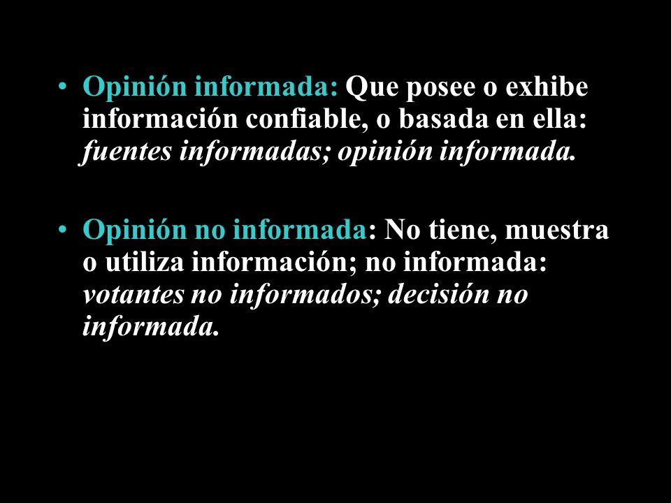 Opinión informada: Que posee o exhibe información confiable, o basada en ella: fuentes informadas; opinión informada. Opinión no informada: No tiene,