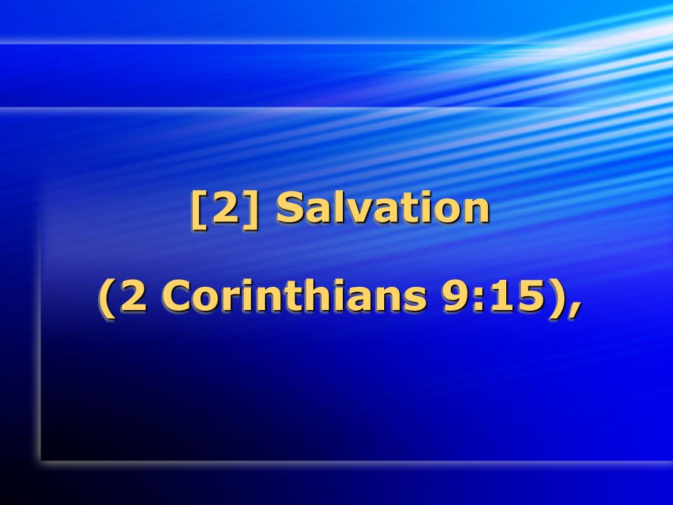 [2] Salvation (2 Corinthians 9:15),