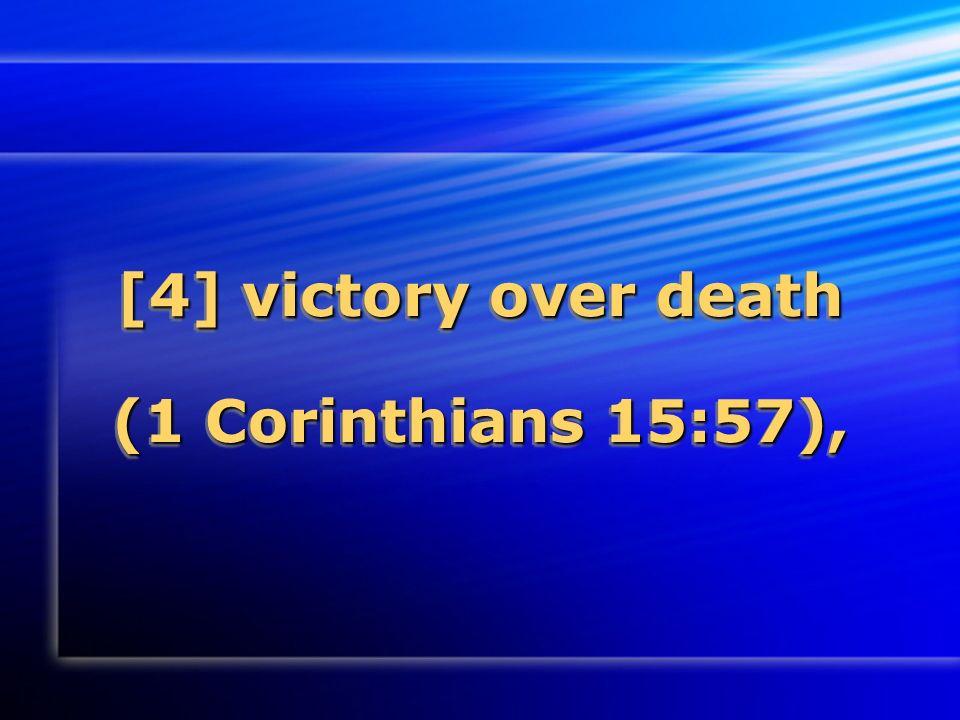 [4] victory over death (1 Corinthians 15:57),