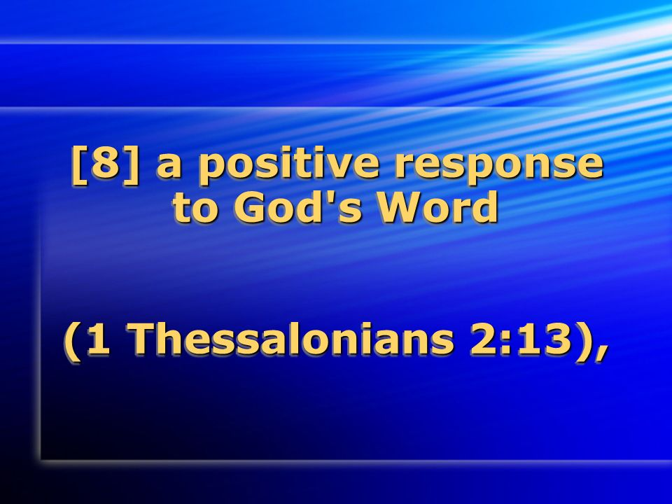 [8] a positive response to God s Word (1 Thessalonians 2:13),