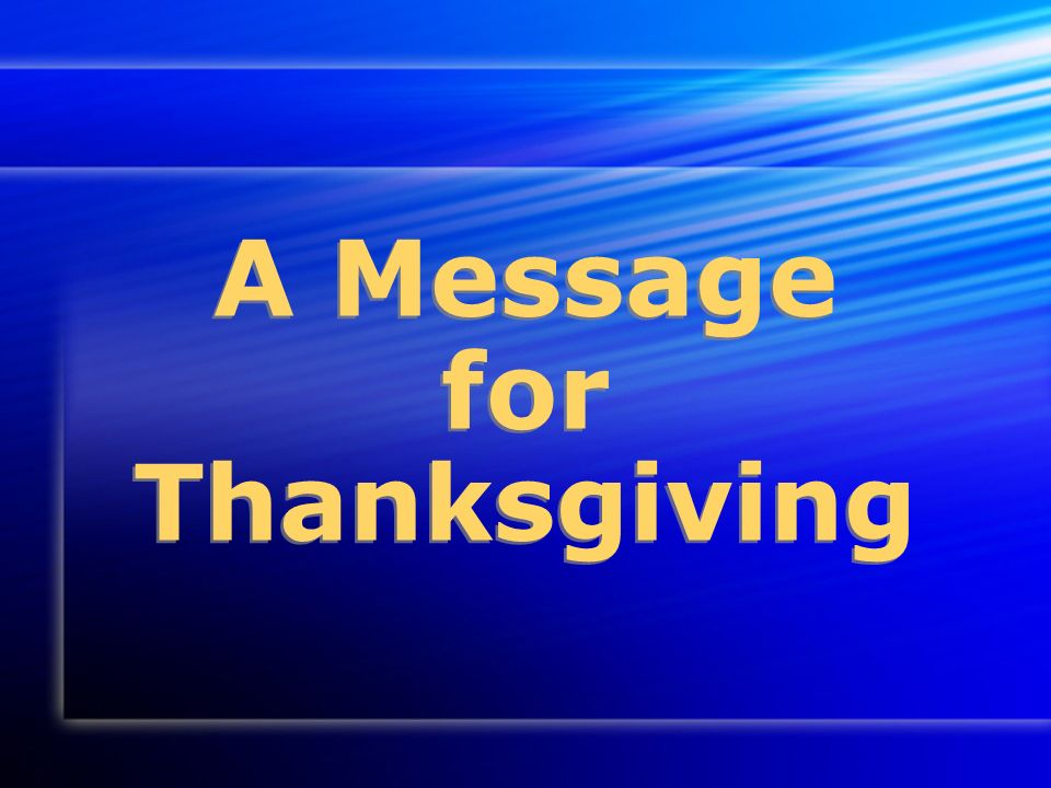 A Message for Thanksgiving A Message for Thanksgiving